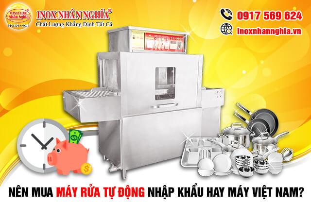 nên mua máy rửa chén dĩa công nghiệp nhập khẩu hay việt nam